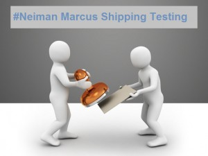 Neiman Marcus Shipping Testing